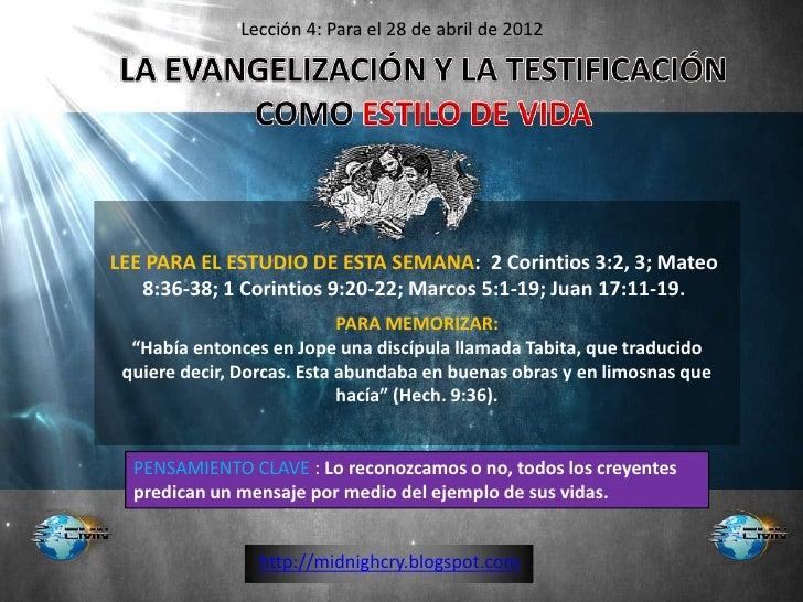Lección 4: Para el 28 de abril de 2012LEE PARA EL ESTUDIO DE ESTA SEMANA: 2 Corintios 3:2, 3; Mateo   8:36-38; 1 Corintios...