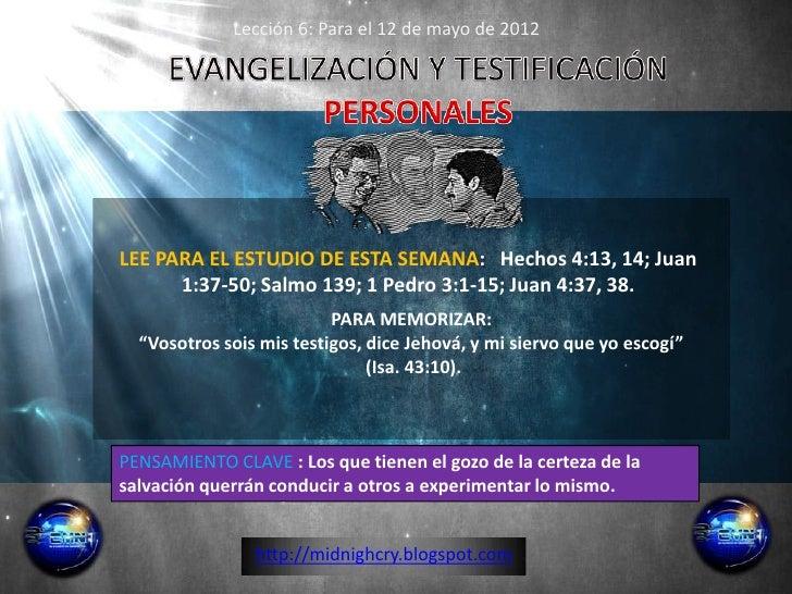 Lección 6: Para el 12 de mayo de 2012LEE PARA EL ESTUDIO DE ESTA SEMANA: Hechos 4:13, 14; Juan      1:37-50; Salmo 139; 1 ...