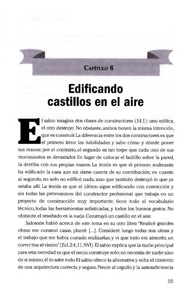 Capítulo 6 Edificando castillos en el aire E l sabio imagina dos clases de constructores (14:1): uno edifica, el otro dest...