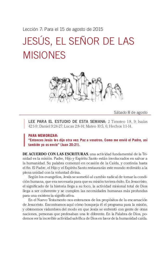 Lección 7: Para el 15 de agosto de 2015 JESÚS, EL SEÑOR DE LAS MISIONES Sábado 8 de agosto LEE PARA EL ESTUDIO DE ESTA SEM...