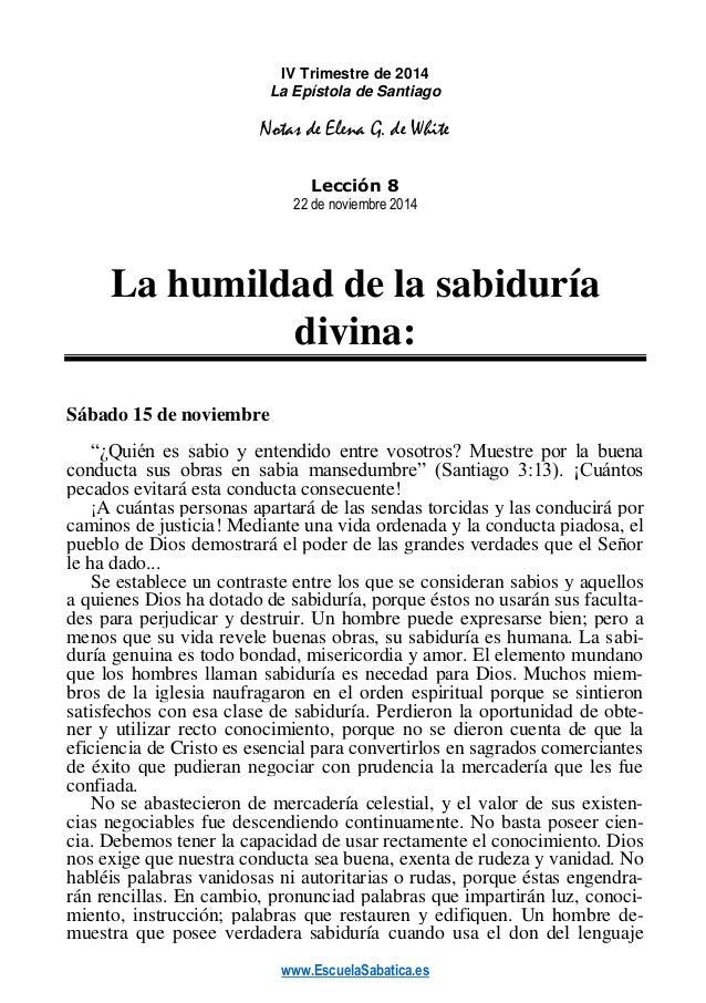 www.EscuelaSabatica.es IV Trimestre de 2014 La Epístola de Santiago Notas de Elena G. de White Lección 8 22 de noviembre 2...