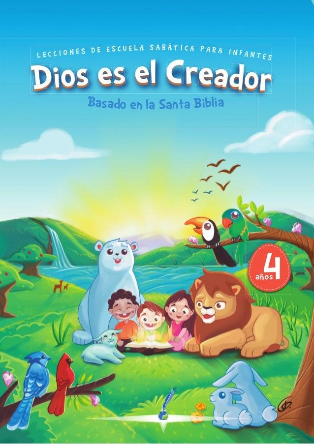 rrDDios es el CreadorBasado en la Santa Biblia L E C C I O N E S D E E S C U E L A S A B Á T I C A P A R A I N F A N T E S...
