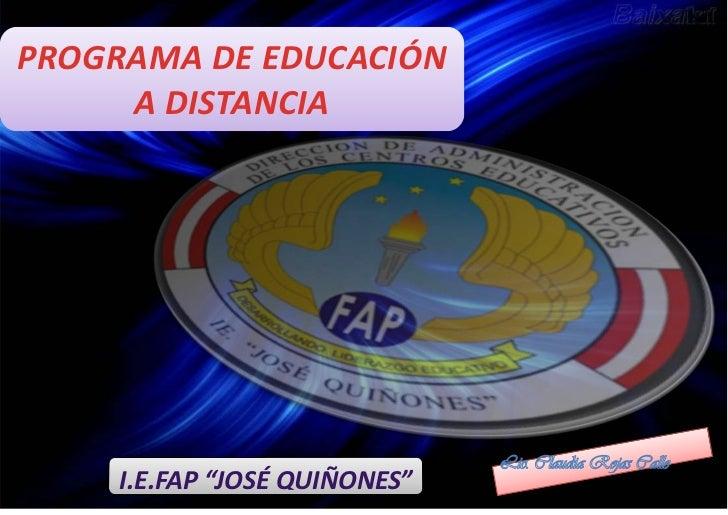 """PROGRAMA DE EDUCACIÓN          1.     A DISTANCIA    I.E.FAP """"JOSÉ QUIÑONES"""""""