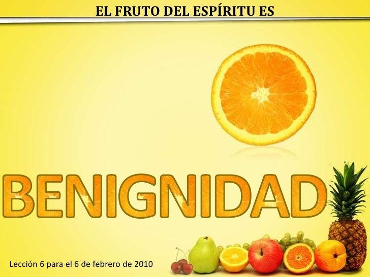 EL FRUTO DEL ESPÍRITU ES<br />B<br />E<br />N<br />I<br />G<br />D<br />A<br />N<br />I<br />D<br />Lección 6 para el 6 de...