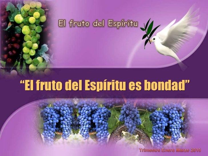 """El fruto del Espíritu<br />""""El fruto del Espíritu es bondad""""<br />Trimestre Enero Marzo 2010<br />"""