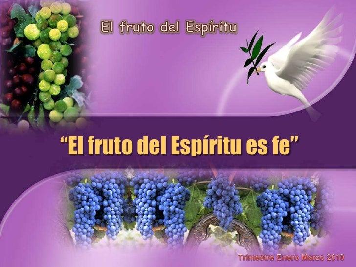"""El fruto del Espíritu<br />""""El fruto del Espíritu es fe""""<br />Trimestre Enero Marzo 2010<br />"""