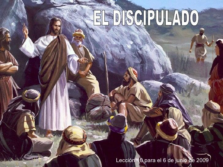 EL DISCIPULADO Lección 10 para el 6 de junio de 2009