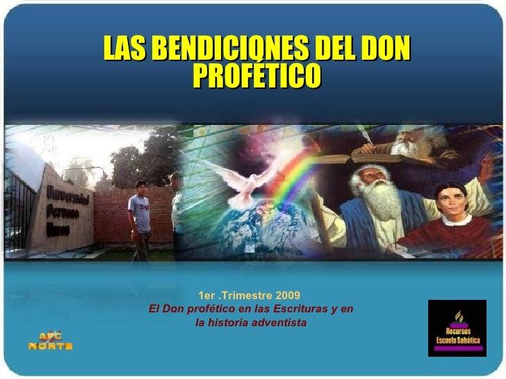 1er .Trimestre 2009  El Don profético en las Escrituras y en la historia adventista LAS BENDICIONES DEL DON PROFÉTICO