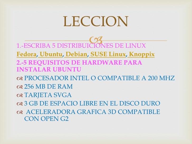 LECCION                      1.-ESCRIBA 5 DISTRIBUICIONES DE LINUXFedora, Ubuntu, Debian, SUSE Linux, Knoppix2.-5 REQUISI...