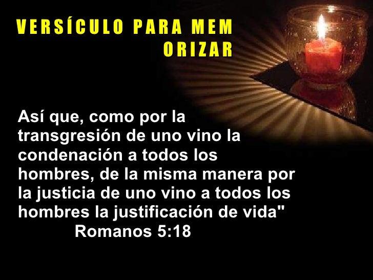 V E R S Í C U L O  P A R A  M E M O R I Z A R <ul><li>Así que, como por la  transgresión de uno vino la condenación a todo...