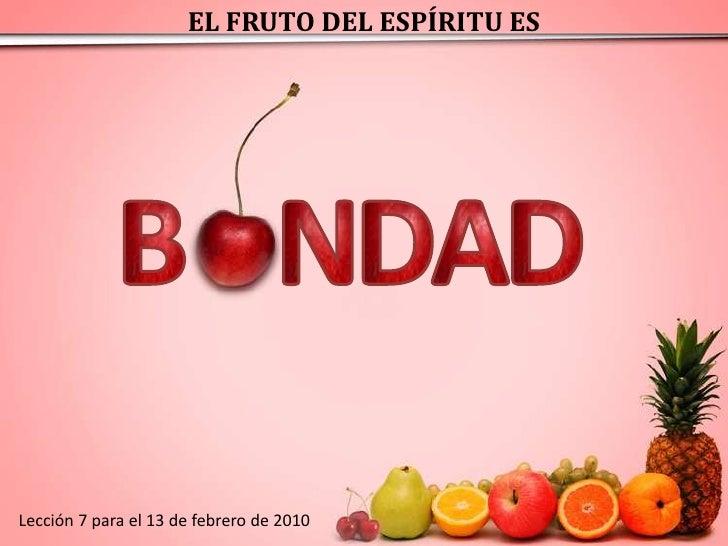 EL FRUTO DEL ESPÍRITU ES<br />B<br />N<br />D<br />A<br />D<br />Lección 7 para el 13 de febrero de 2010<br />