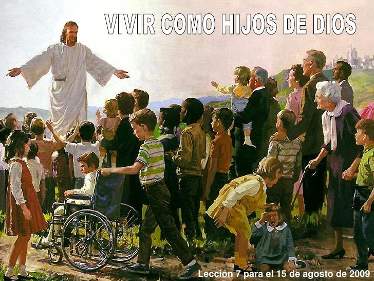 VIVIR COMO HIJOS DE DIOS<br />Lección 7 para el 15 de agosto de 2009<br />