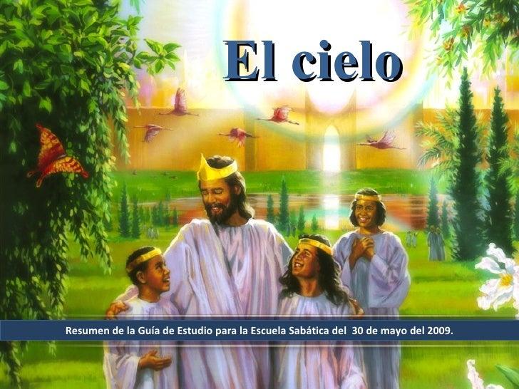 Resumen de la Guía de Estudio para la Escuela Sabática del  30 de mayo del 2009. El cielo