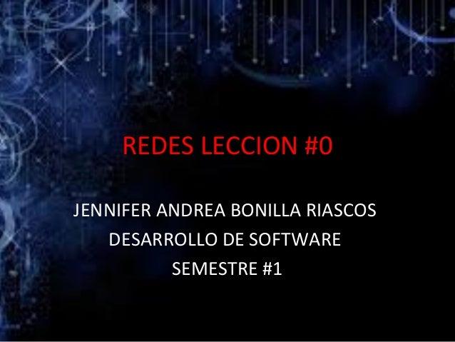 REDES LECCION #0  JENNIFER ANDREA BONILLA RIASCOS  DESARROLLO DE SOFTWARE  SEMESTRE #1