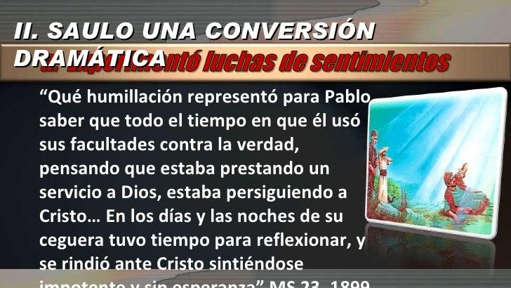 """II. SAULO UNA CONVERSIÓN DRAMÁTICA """" Qué humillación representó para Pablo saber que todo el tiempo en que él usó sus facu..."""