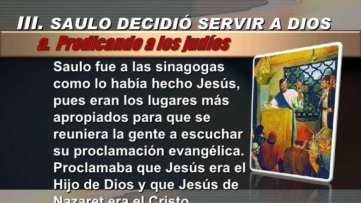 Saulo fue a las sinagogas como lo había hecho Jesús, pues eran los lugares más apropiados para que se reuniera la gente a ...