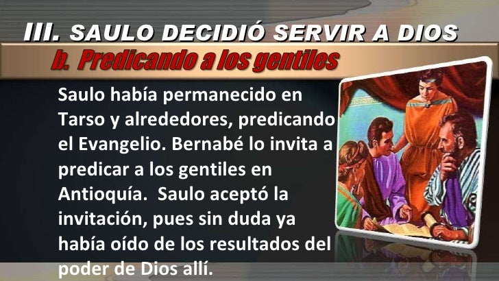 Saulo había permanecido en Tarso y alrededores, predicando el Evangelio. Bernabé lo invita a predicar a los gentiles en An...