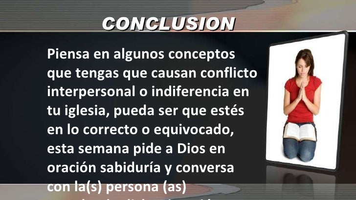 CONCLUSION Piensa en algunos conceptos que tengas que causan conflicto interpersonal o indiferencia en tu iglesia, pueda s...