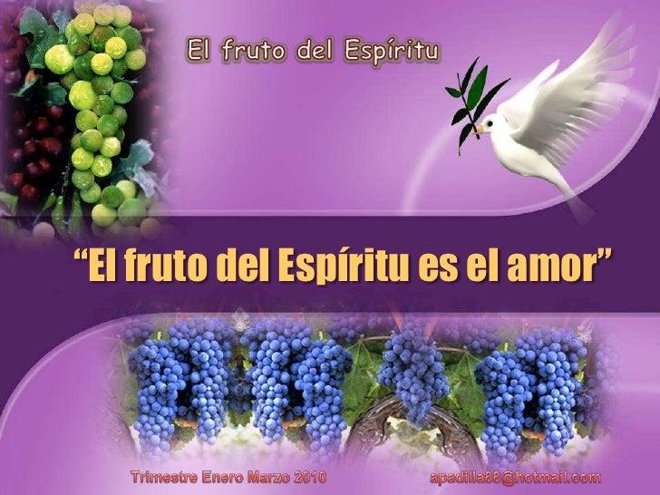 """El fruto del Espíritu<br />""""El fruto del Espíritues el amor""""<br />TrimestreEneroMarzo 2010                         apadill..."""