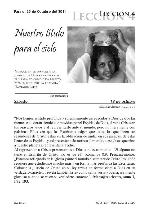 Lección 4  Para el 25 de Octubre del 2014 Lección 4  Nuestro título  para el cielo  Página 26  Para memorizar  Sábado 18 d...