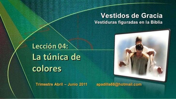 Lección 04: La túnica de colores Vestidos de Gracia Vestiduras figuradas en la Biblia
