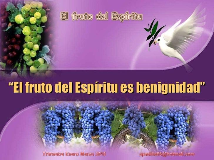 """"""" El fruto del Espíritu es benignidad"""""""