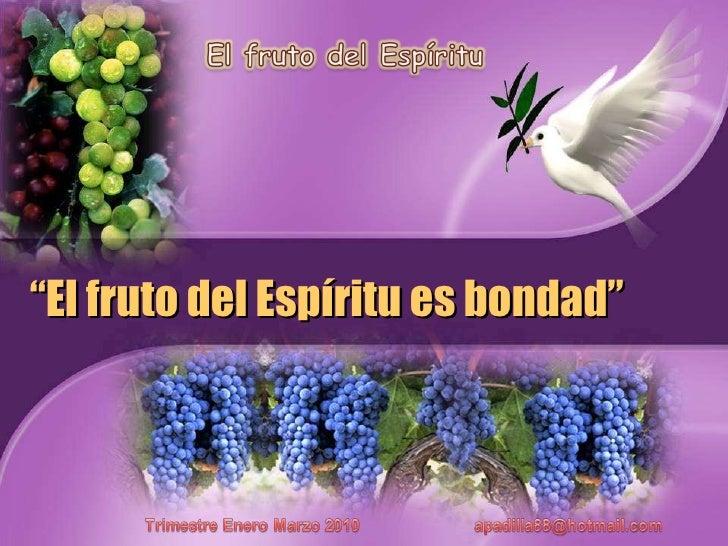 """"""" El fruto del Espíritu es bondad"""""""