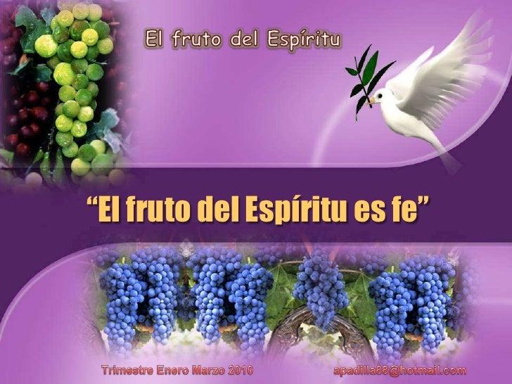 """El fruto del Espíritu<br />""""El fruto del Espírituesfe""""<br />TrimestreEneroMarzo 2010                         apadilla88@ho..."""