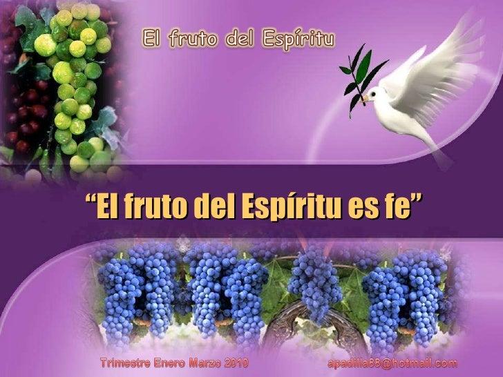 """"""" El fruto del Espíritu es fe"""""""