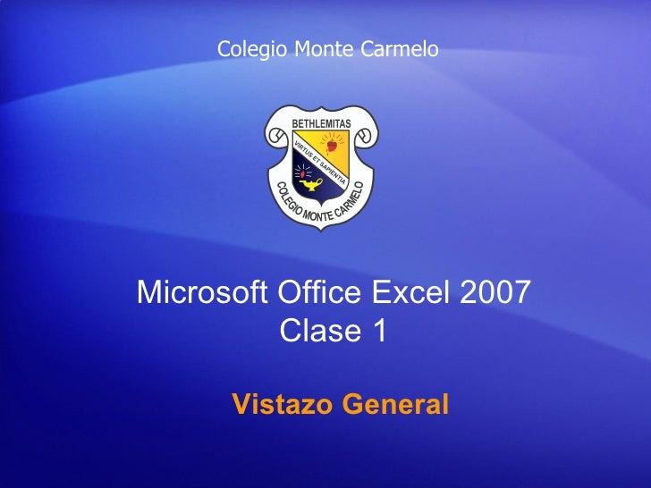 Colegio Monte CarmeloMicrosoftOfficeExcel2007          Clase1      Vistazo General