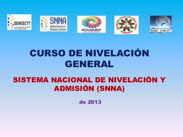 CURSO DE NIVELACIÓN GENERAL SISTEMA NACIONAL DE NIVELACIÓN Y ADMISIÓN (SNNA) de 2013