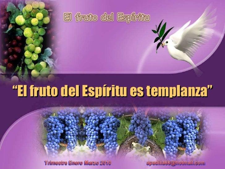 """"""" El fruto del Espíritu es templanza"""""""