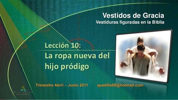 Vestidos de Gracia<br />Vestiduras figuradas en la Biblia<br />Lección 10:La ropa nueva del hijo pródigo<br />Trimestre Ab...