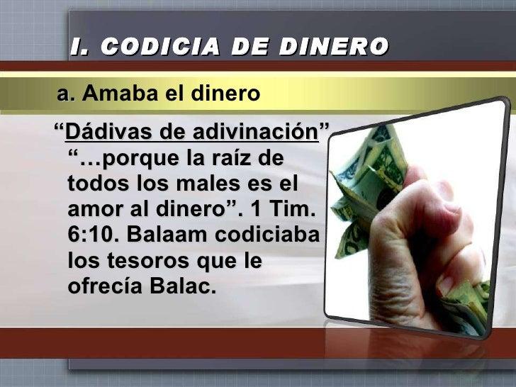 """I.  CODICIA DE DINERO <ul><li>"""" Dádivas de adivinación """" """"…porque la raíz de todos los males es el amor al dinero"""". 1 Tim...."""