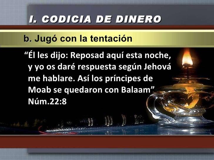 """I.  CODICIA DE DINERO <ul><li>"""" Él les dijo: Reposad aquí esta noche, y yo os daré respuesta según Jehová me hablare. Así ..."""