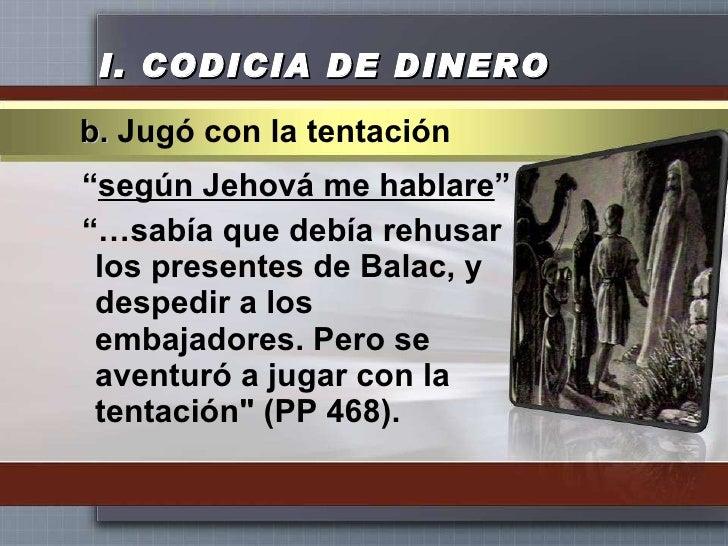 """I.  CODICIA DE DINERO <ul><li>"""" según Jehová me hablare """" </li></ul><ul><li>""""… sabía que debía rehusar los presentes de Ba..."""