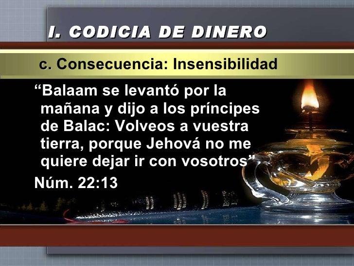 """I.  CODICIA DE DINERO <ul><li>"""" Balaam se levantó por la mañana y dijo a los príncipes de Balac: Volveos a vuestra tierra,..."""