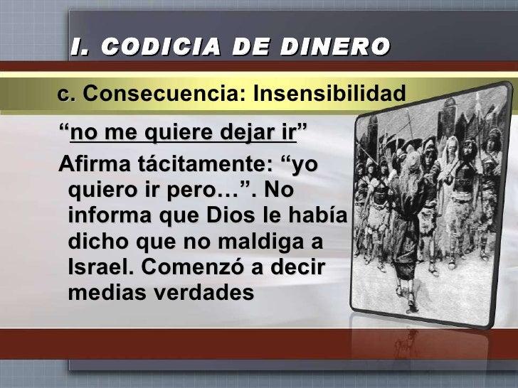 """I.  CODICIA DE DINERO <ul><li>"""" no me quiere dejar ir """" </li></ul><ul><li>Afirma tácitamente: """"yo quiero ir pero…"""". No inf..."""