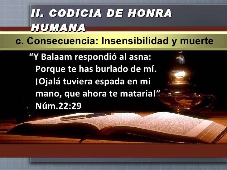 """II.  CODICIA DE HONRA HUMANA <ul><li>"""" Y Balaam respondió al asna: Porque te has burlado de mí. ¡Ojalá tuviera espada en m..."""