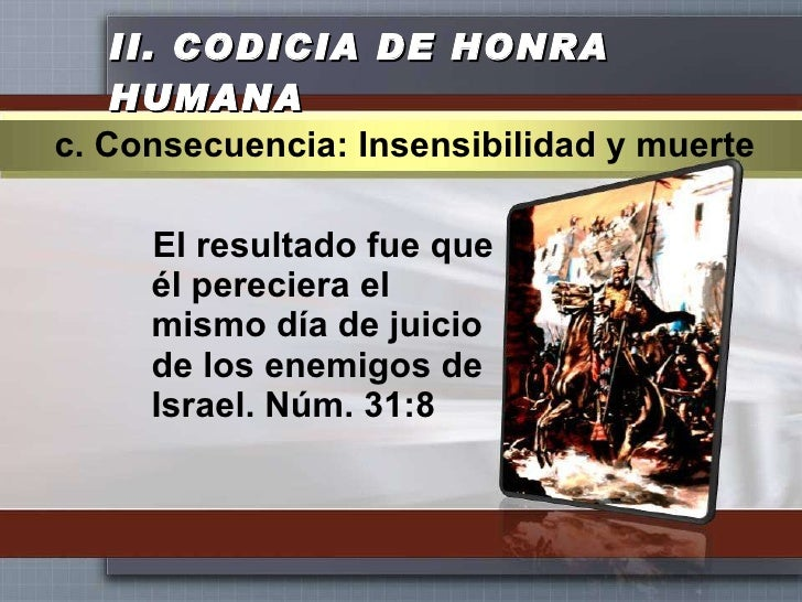 II.  CODICIA DE HONRA HUMANA <ul><li>El resultado fue que él pereciera el mismo día de juicio de los enemigos de Israel. N...
