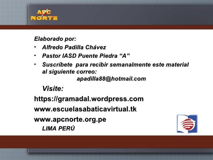 "<ul><li>Elaborado por: </li></ul><ul><li>Alfredo Padilla Chávez </li></ul><ul><li>Pastor IASD Puente Piedra ""A"" </li></ul>..."