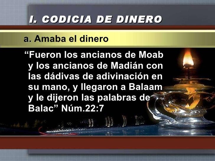 """I.  CODICIA DE DINERO <ul><li>"""" Fueron los ancianos de Moab y los ancianos de Madián con las dádivas de adivinación en su ..."""