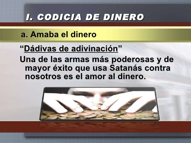 """I.  CODICIA DE DINERO <ul><li>"""" Dádivas de adivinación """" </li></ul><ul><li>Una de las armas más poderosas y de mayor éxito..."""