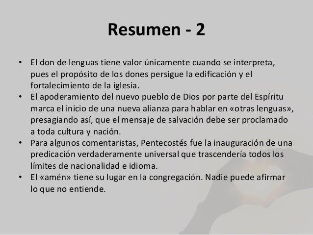 Resumen - 2 • El don de lenguas tiene valor únicamente cuando se interpreta, pues el propósito de los dones persigue la ed...