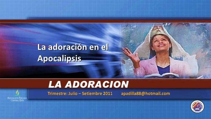 La adoración en el Apocalipsis LA ADORACION