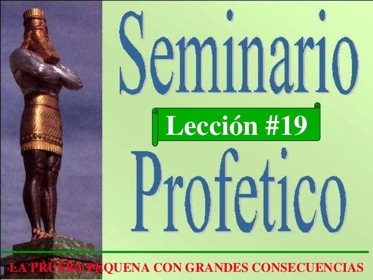 Lección #19 LA PRUEBA PEQUENA CON GRANDES CONSECUENCIAS