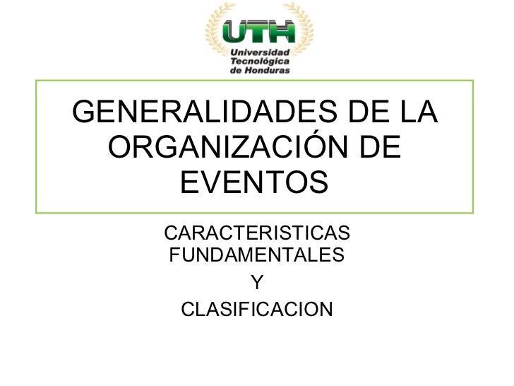 GENERALIDADES DE LA ORGANIZACIÓN DE EVENTOS CARACTERISTICAS FUNDAMENTALES Y CLASIFICACION