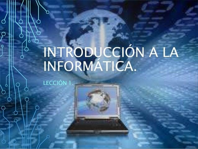 INTRODUCCIÓN A LA INFORMÁTICA. LECCIÓN 1.