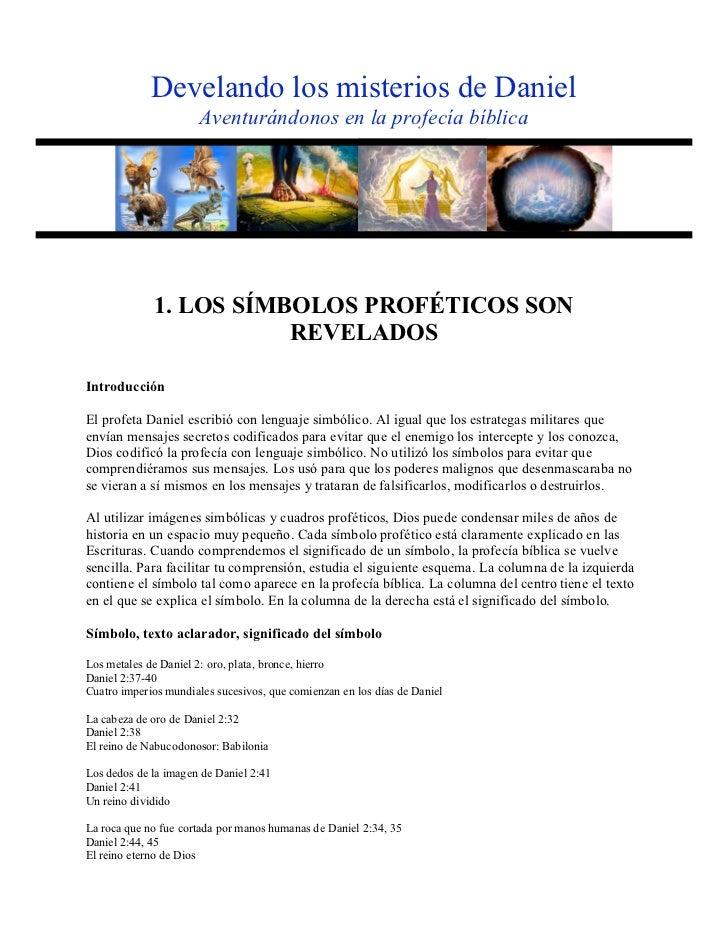 Develando los misterios de Daniel                      Aventurándonos en la profecía bíblica             1. LOS SÍMBOLOS P...