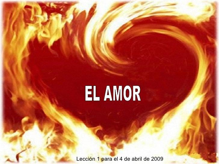 EL AMOR Lección 1 para el 4 de abril de 2009